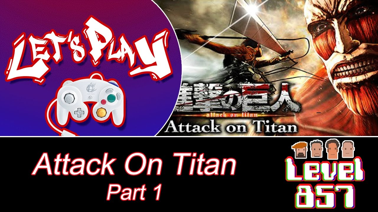Level 857 – Let's Play: Attack On Titan (Part 1)