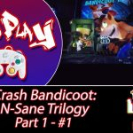 Child's Play! [Crash Bandicoot N-Sane Trilogy:  Part 1 – #1]
