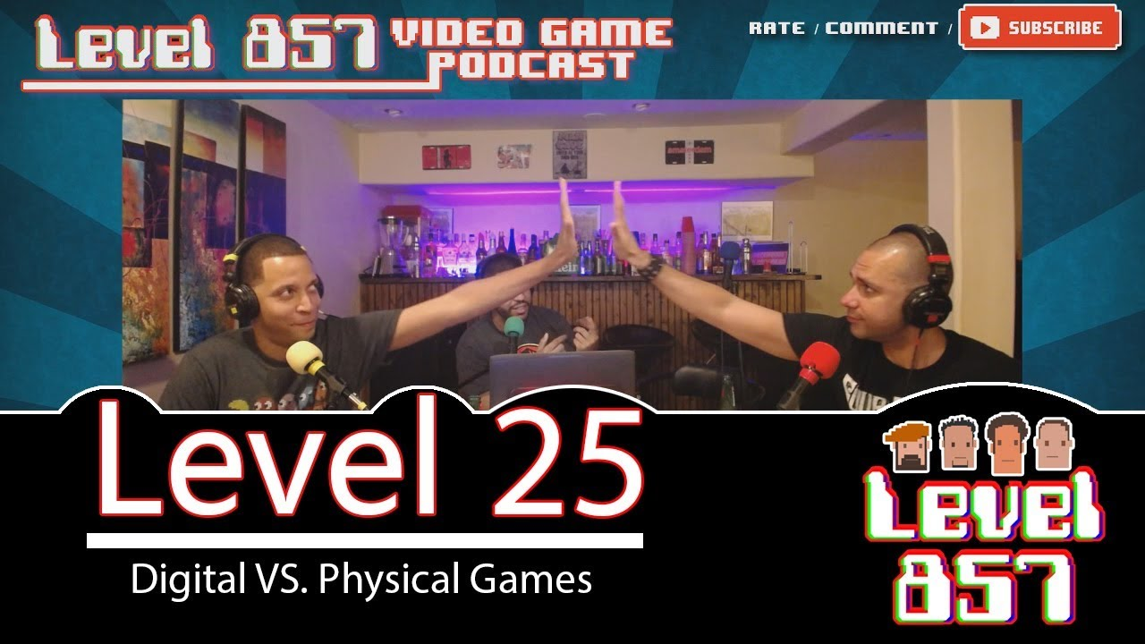 Digital vs Physical Games! [Level 857 – Video Game Podcast: Level 25]